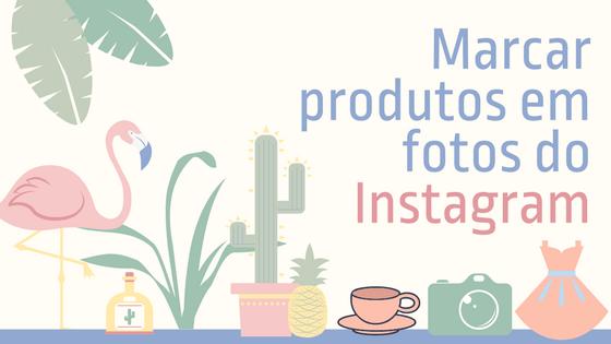 Marcar-produtos-Instagram
