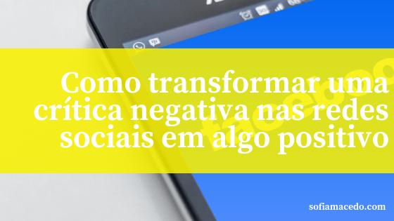 como-transformar-uma-critica-negativa-nas-redes-sociais-em-algo-positivo